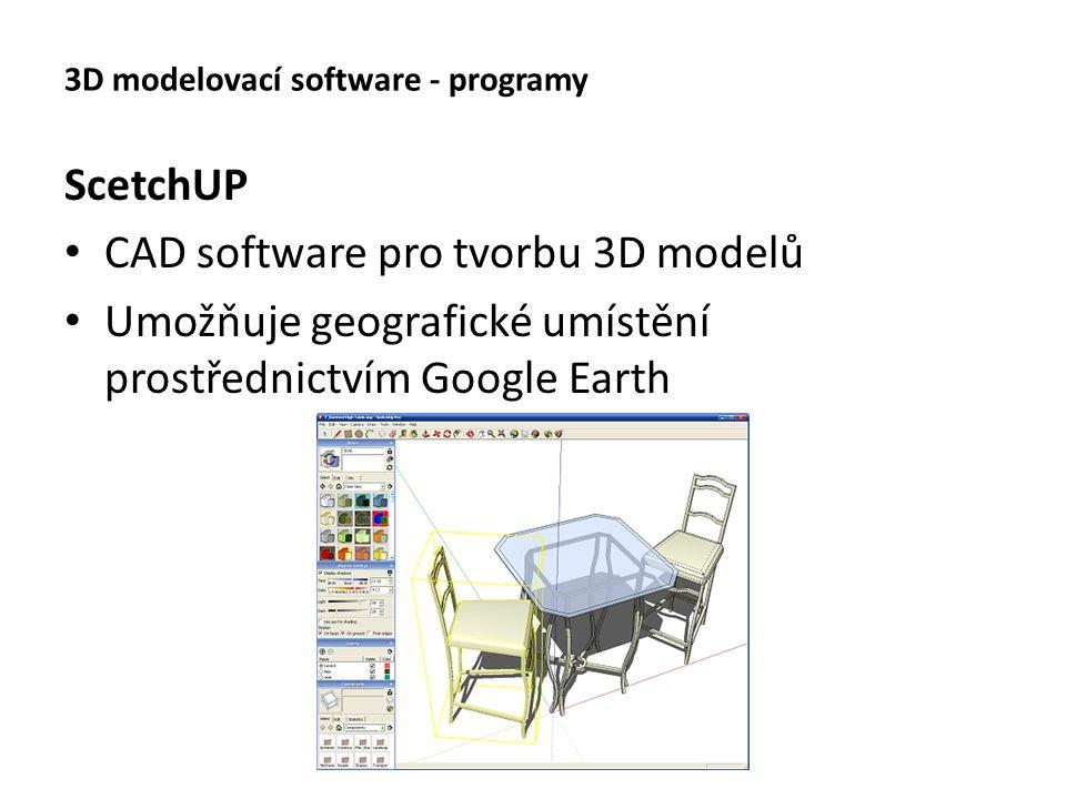 3D modelovací software - programy ScetchUP CAD software pro tvorbu 3D modelů Umožňuje geografické umístění prostřednictvím Google Earth
