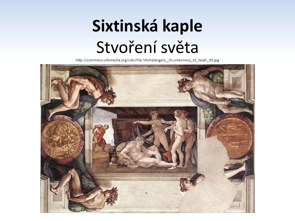 Sixtinská kaple Stvoření světa http://commons.wikimedia.org/wiki/File:Michelangelo,_Drunkenness_of_Noah_00.jpg