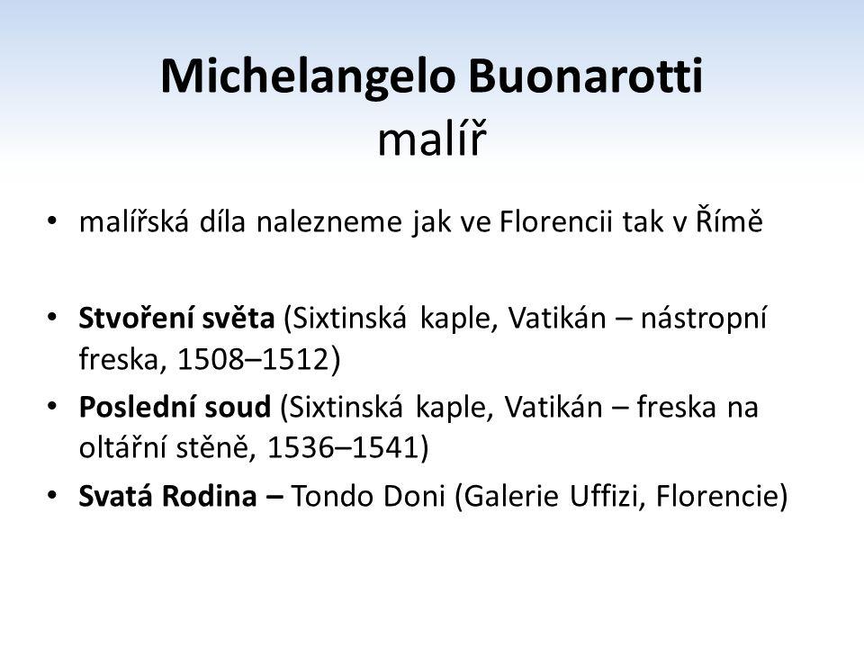 Michelangelo Buonarotti malíř malířská díla nalezneme jak ve Florencii tak v Římě Stvoření světa (Sixtinská kaple, Vatikán – nástropní freska, 1508–15