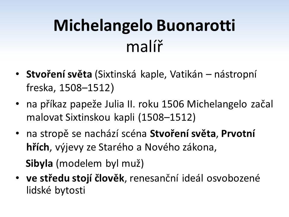 Michelangelo Buonarotti malíř Stvoření světa (Sixtinská kaple, Vatikán – nástropní freska, 1508–1512 ) na příkaz papeže Julia II. roku 1506 Michelange