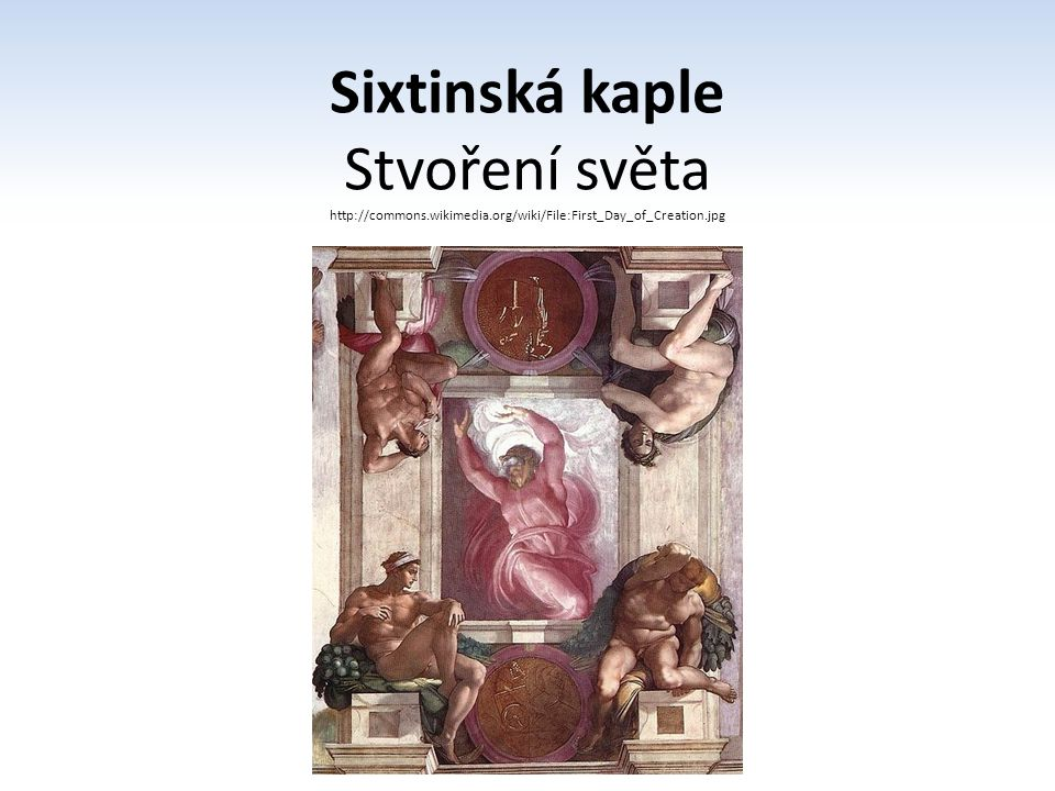Sixtinská kaple Stvoření světa http://commons.wikimedia.org/wiki/File:First_Day_of_Creation.jpg
