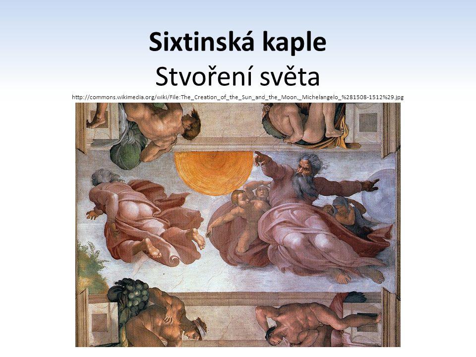 Sixtinská kaple Stvoření světa http://commons.wikimedia.org/wiki/File:The_Creation_of_the_Sun_and_the_Moon,_Michelangelo_%281508-1512%29.jpg