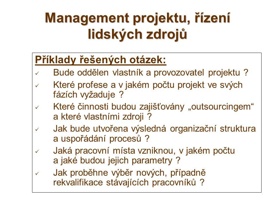 Management projektu, řízení lidských zdrojů Příklady řešených otázek: Bude oddělen vlastník a provozovatel projektu ? Které profese a v jakém počtu pr