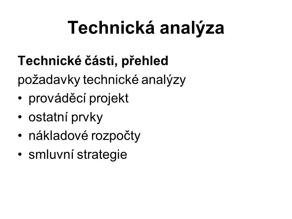 Technická analýza Technické části, přehled požadavky technické analýzy prováděcí projekt ostatní prvky nákladové rozpočty smluvní strategie
