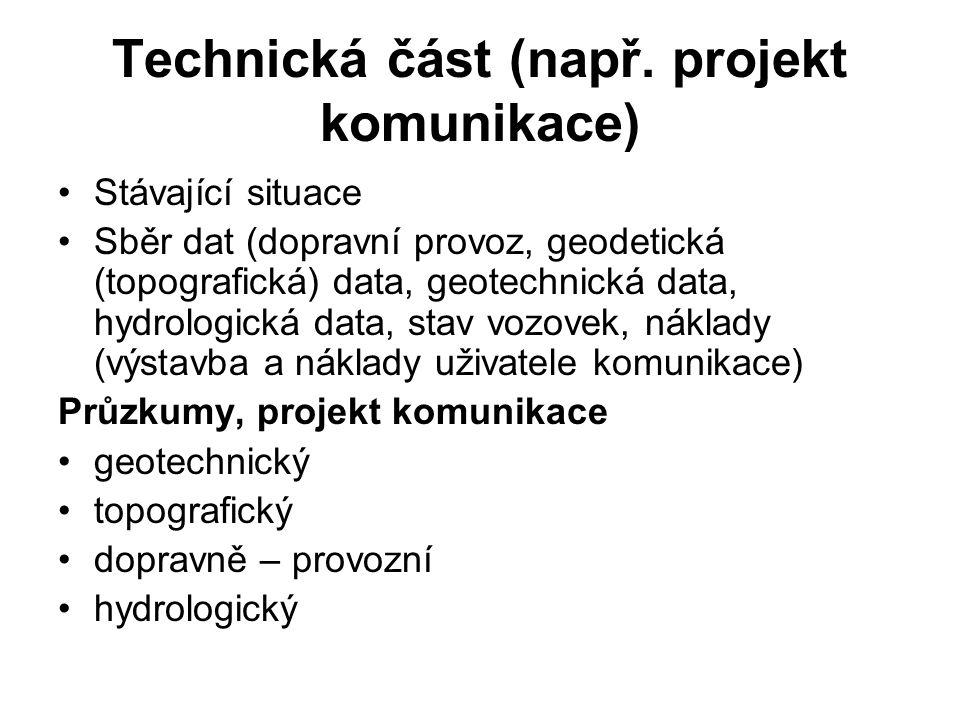 Technická část (např. projekt komunikace) Stávající situace Sběr dat (dopravní provoz, geodetická (topografická) data, geotechnická data, hydrologická