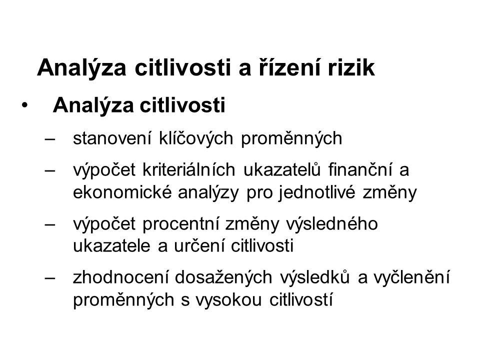 Analýza citlivosti –stanovení klíčových proměnných –výpočet kriteriálních ukazatelů finanční a ekonomické analýzy pro jednotlivé změny –výpočet procen