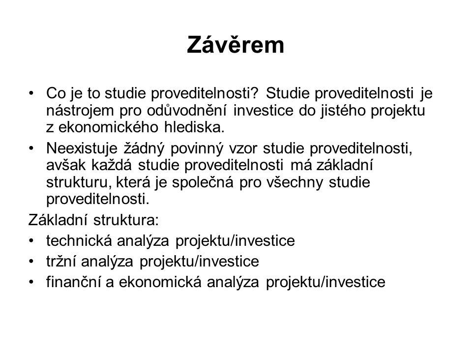 Závěrem Co je to studie proveditelnosti? Studie proveditelnosti je nástrojem pro odůvodnění investice do jistého projektu z ekonomického hlediska. Nee