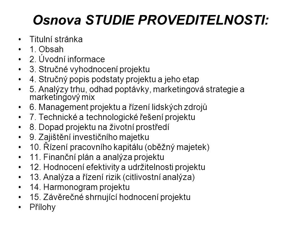 Osnova STUDIE PROVEDITELNOSTI: Titulní stránka 1. Obsah 2. Úvodní informace 3. Stručné vyhodnocení projektu 4. Stručný popis podstaty projektu a jeho