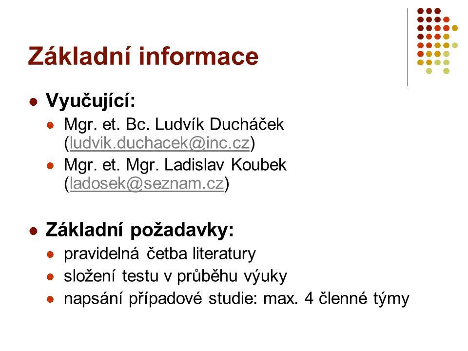 Základní informace Vyučující: Mgr. et. Bc. Ludvík Ducháček (ludvik.duchacek@inc.cz)ludvik.duchacek@inc.cz Mgr. et. Mgr. Ladislav Koubek (ladosek@sezna
