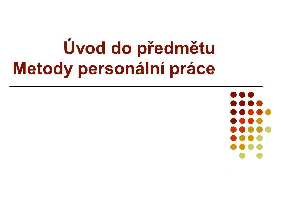 Multidisciplinarita v personální práci Psychologie (interpersonální vztahy, diagnostika, trénink interpersonálních dovedností) Právo (bezpečnost práce, vztahy mezi zaměstnancem a zaměstnavatelem) Ergonomie (zajištění optimálního pracovního prostředí) Ekonomie (cena lidských zdrojů) Pedagogika (metodika vzdělávání)