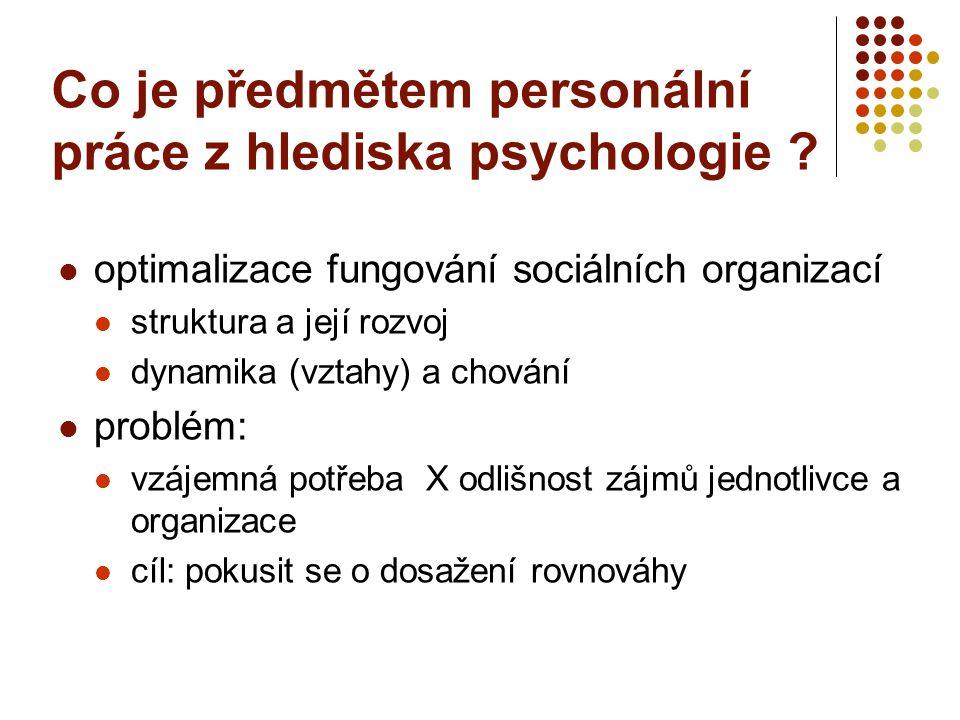 Co je předmětem personální práce z hlediska psychologie ? optimalizace fungování sociálních organizací struktura a její rozvoj dynamika (vztahy) a cho