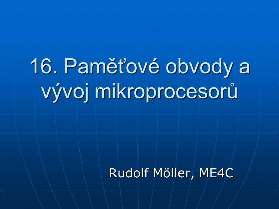 16. Paměťové obvody a vývoj mikroprocesorů Rudolf Möller, ME4C