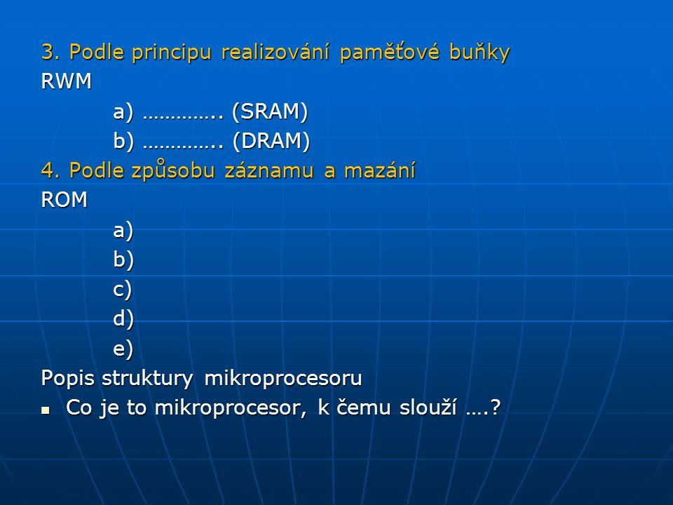 3.Podle principu realizování paměťové buňky RWM a) …………..