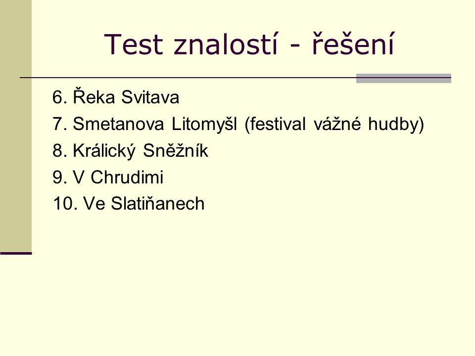 Test znalostí - řešení 6. Řeka Svitava 7. Smetanova Litomyšl (festival vážné hudby) 8. Králický Sněžník 9. V Chrudimi 10. Ve Slatiňanech
