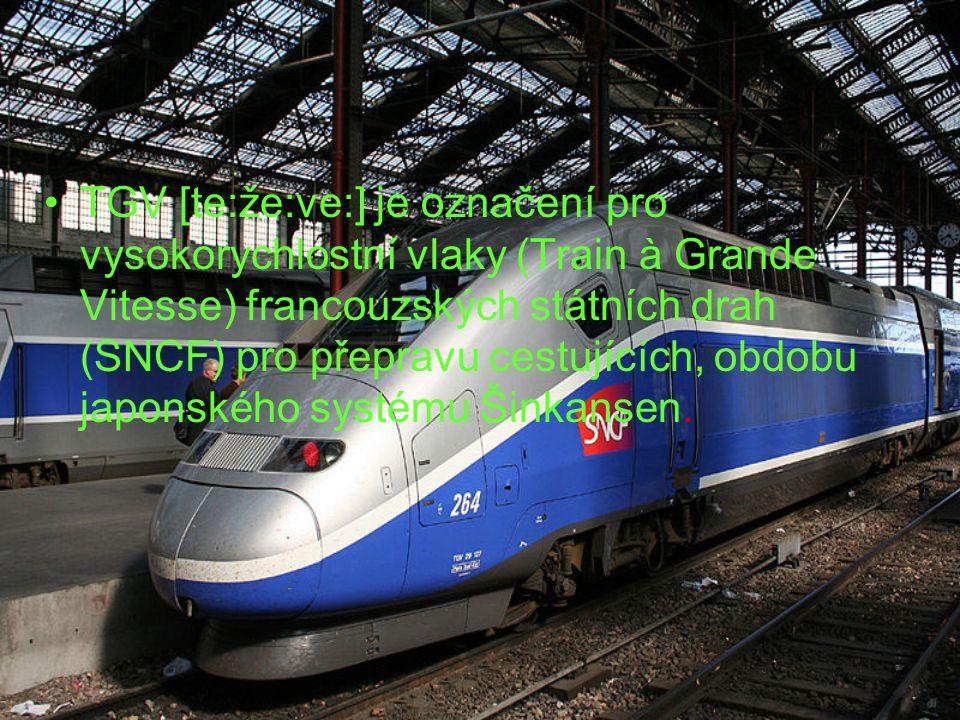 TGV [te:že:ve:] je označení pro vysokorychlostní vlaky (Train à Grande Vitesse) francouzských státních drah (SNCF) pro přepravu cestujících, obdobu japonského systému Šinkansen.