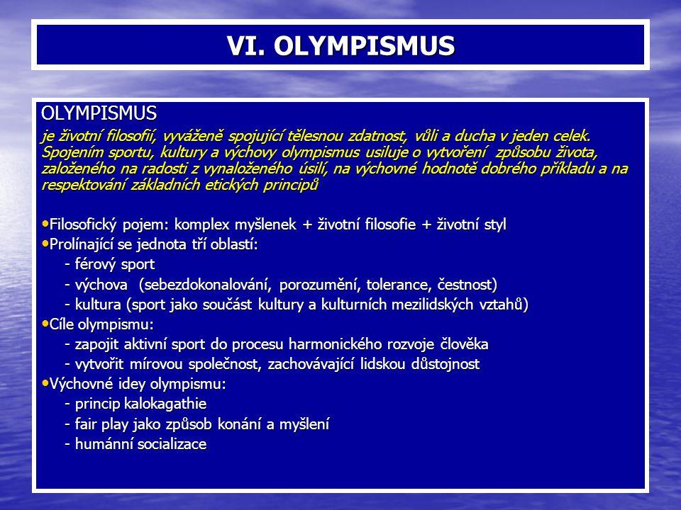 VI. OLYMPISMUS OLYMPISMUS je životní filosofií, vyváženě spojující tělesnou zdatnost, vůli a ducha v jeden celek. Spojením sportu, kultury a výchovy o