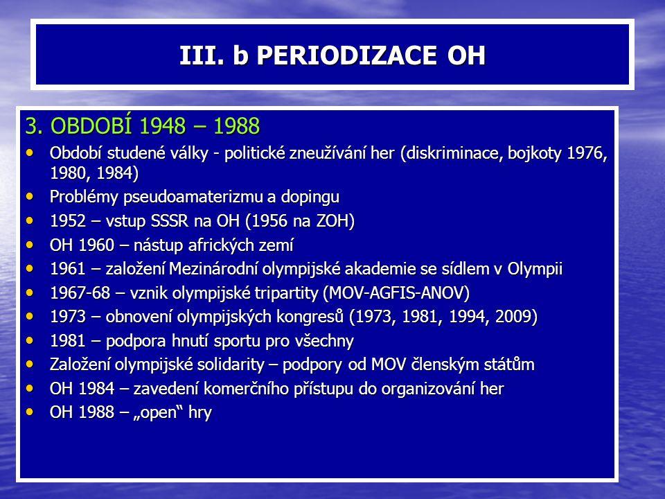 III. b PERIODIZACE OH 3. OBDOBÍ 1948 – 1988 Období studené války - politické zneužívání her (diskriminace, bojkoty 1976, 1980, 1984) Období studené vá