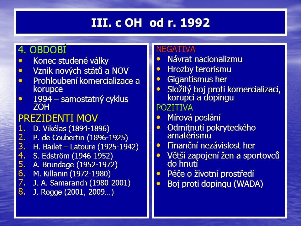 III. c OH od r. 1992 4. OBDOBÍ Konec studené války Konec studené války Vznik nových států a NOV Vznik nových států a NOV Prohloubení komercializace a