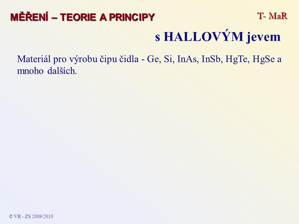 T- MaR MĚŘENÍ – TEORIE A PRINCIPY © VR - ZS 2009/2010 Materiál pro výrobu čipu čidla - Ge, Si, InAs, InSb, HgTe, HgSe a mnoho dalších. s HALLOVÝM jeve