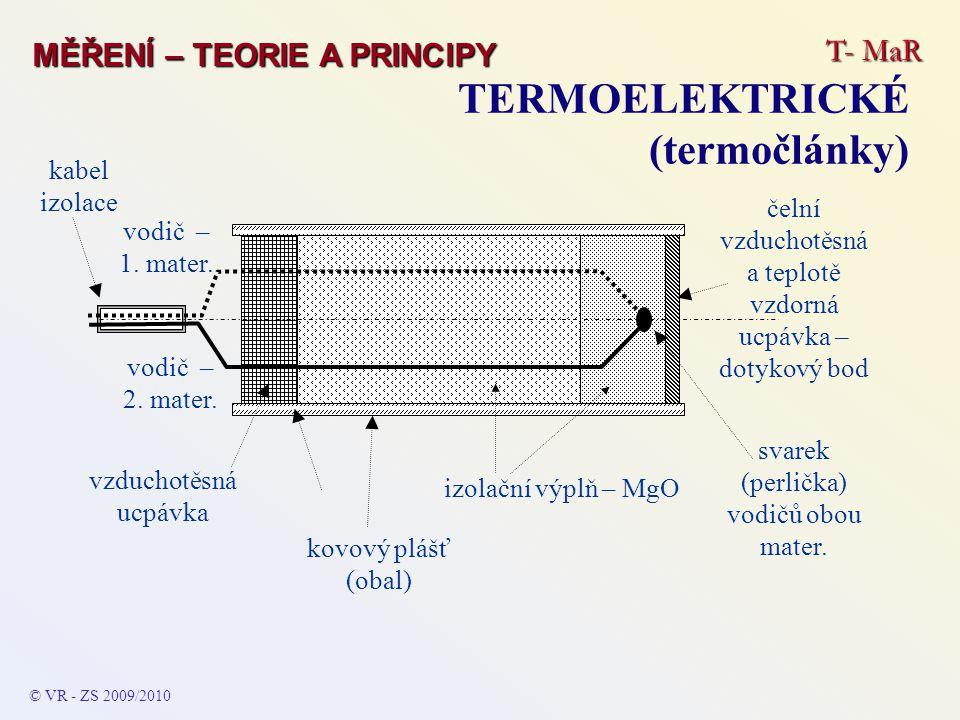 T- MaR MĚŘENÍ – TEORIE A PRINCIPY TERMOELEKTRICKÉ (termočlánky) © VR - ZS 2009/2010 vodič – 1. mater. vodič – 2. mater. kabel izolace kovový plášť (ob