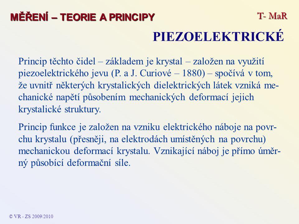 T- MaR MĚŘENÍ – TEORIE A PRINCIPY PIEZOELEKTRICKÉ © VR - ZS 2009/2010 Princip těchto čidel – základem je krystal – založen na využití piezoelektrického jevu (P.
