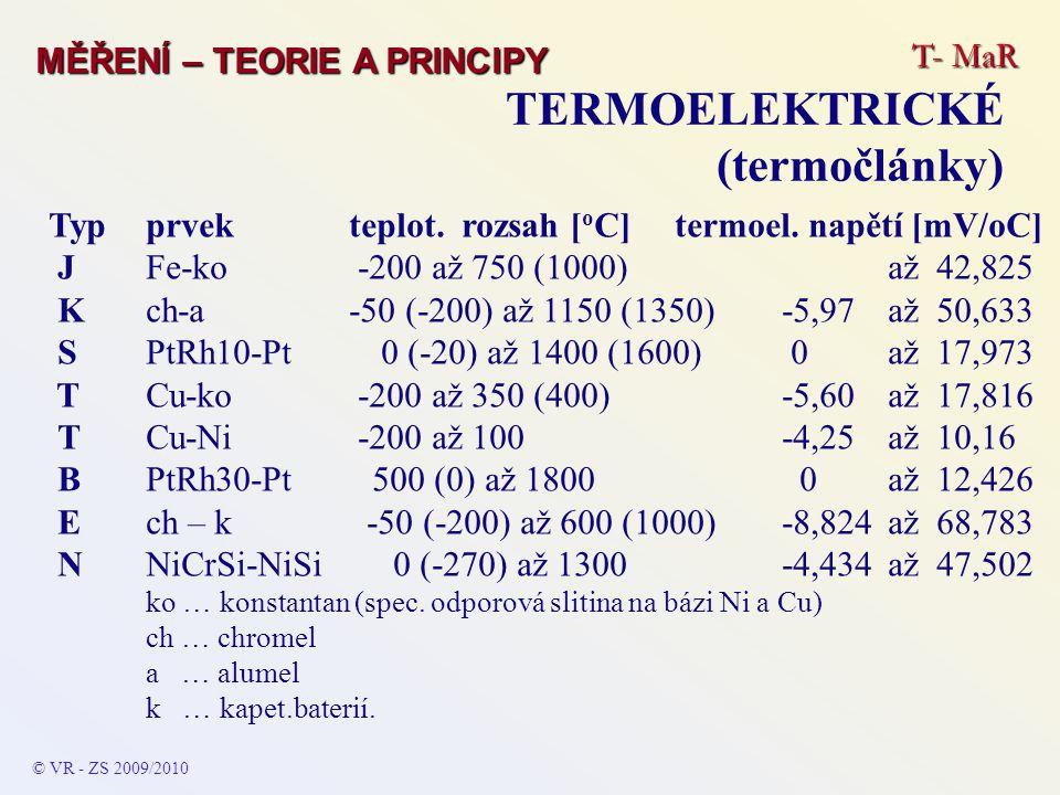 T- MaR MĚŘENÍ – TEORIE A PRINCIPY TERMOELEKTRICKÉ (termočlánky) © VR - ZS 2009/2010 Typprvek teplot. rozsah [ o C] termoel. napětí [mV/oC] JFe-ko -200