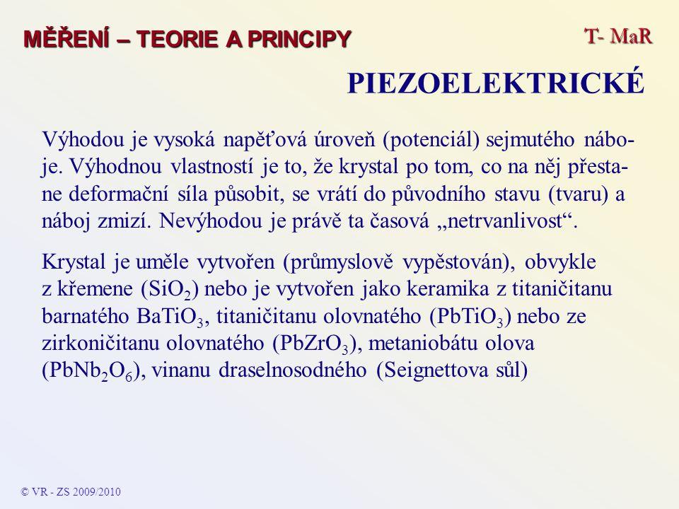 T- MaR MĚŘENÍ – TEORIE A PRINCIPY PIEZOELEKTRICKÉ © VR - ZS 2009/2010 Výhodou je vysoká napěťová úroveň (potenciál) sejmutého nábo- je. Výhodnou vlast