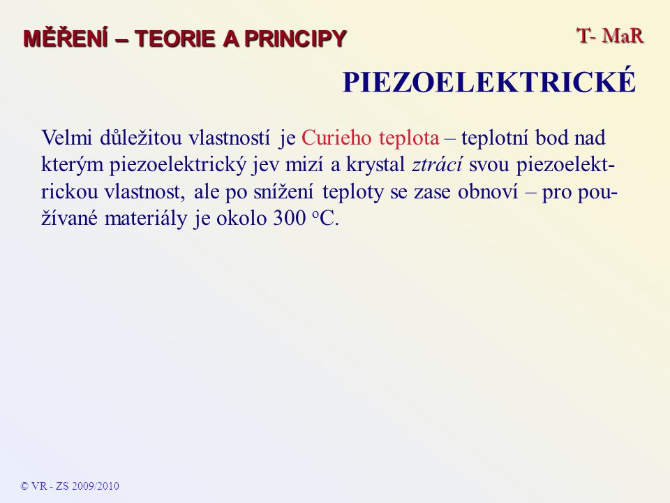 T- MaR MĚŘENÍ – TEORIE A PRINCIPY PIEZOELEKTRICKÉ © VR - ZS 2009/2010 Velmi důležitou vlastností je Curieho teplota – teplotní bod nad kterým piezoele