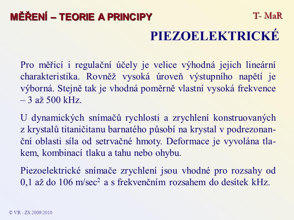 T- MaR MĚŘENÍ – TEORIE A PRINCIPY PIEZOELEKTRICKÉ © VR - ZS 2009/2010 Pro měřicí i regulační účely je velice výhodná jejich lineární charakteristika.