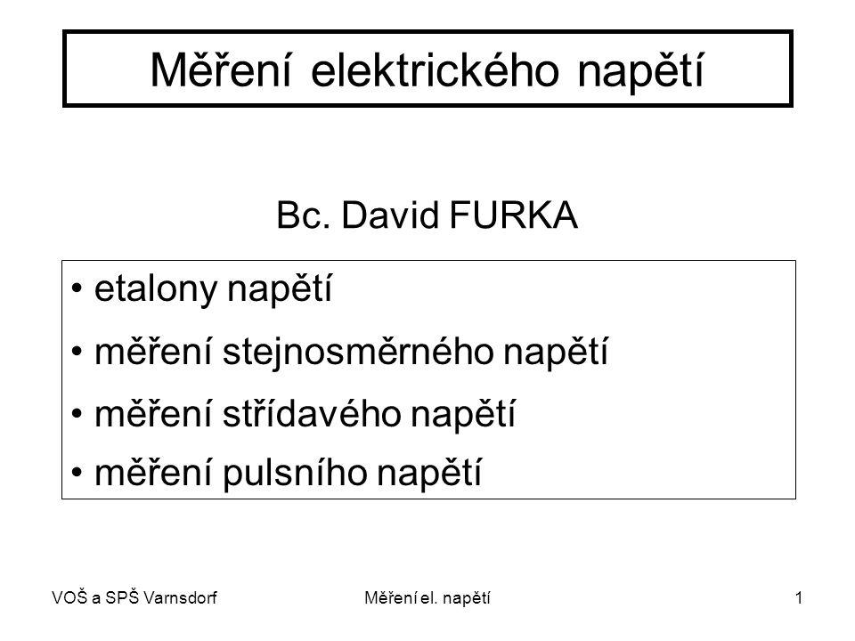 VOŠ a SPŠ VarnsdorfMěření el. napětí1 Měření elektrického napětí Bc. David FURKA etalony napětí měření stejnosměrného napětí měření střídavého napětí