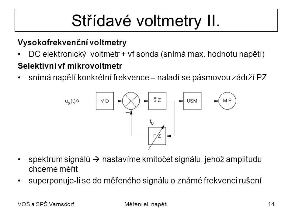 VOŠ a SPŠ VarnsdorfMěření el. napětí14 Střídavé voltmetry II. Vysokofrekvenční voltmetry DC elektronický voltmetr + vf sonda (snímá max. hodnotu napět