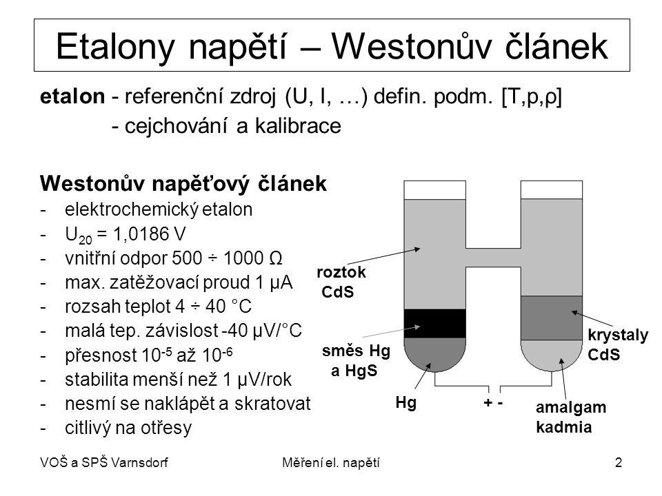 VOŠ a SPŠ VarnsdorfMěření el. napětí2 Etalony napětí – Westonův článek etalon - referenční zdroj (U, I, …) defin. podm. [T,p,ρ] - cejchování a kalibra