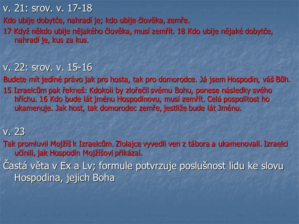 v. 21: srov. v. 17-18 Kdo ubije dobytče, nahradí je; kdo ubije člověka, zemře.