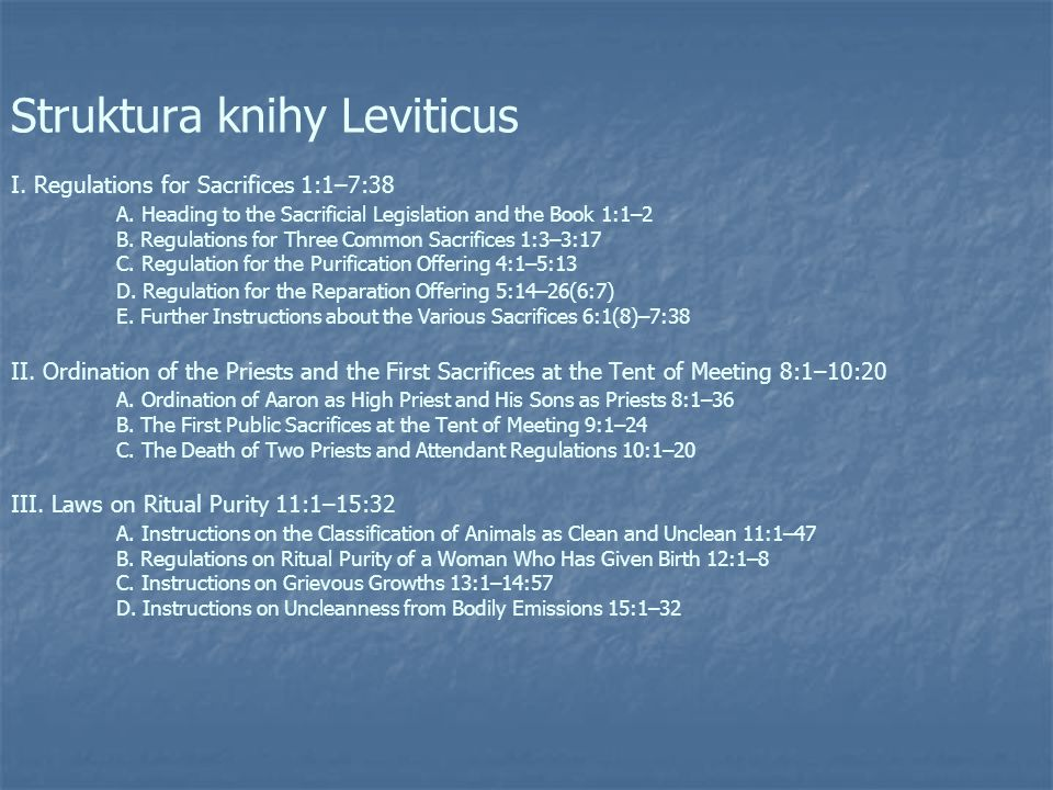 Struktura knihy Leviticus I. Regulations for Sacrifices 1:1–7:38 A. Heading to the Sacrificial Legislation and the Book 1:1–2 B. Regulations for Three