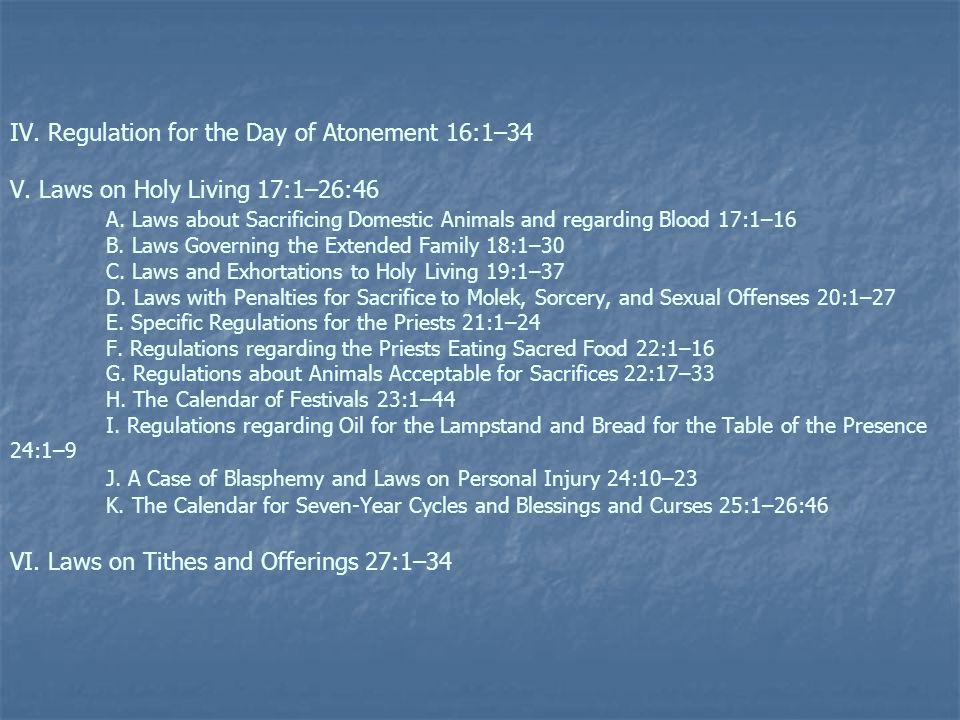 IV. Regulation for the Day of Atonement 16:1–34 V. Laws on Holy Living 17:1–26:46 A. Laws about Sacrificing Domestic Animals and regarding Blood 17:1–