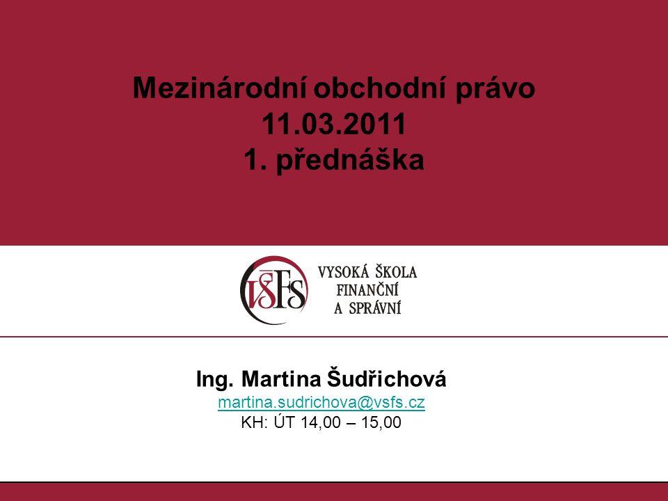1.1. Mezinárodní obchodní právo 11.03.2011 1. přednáška Ing.