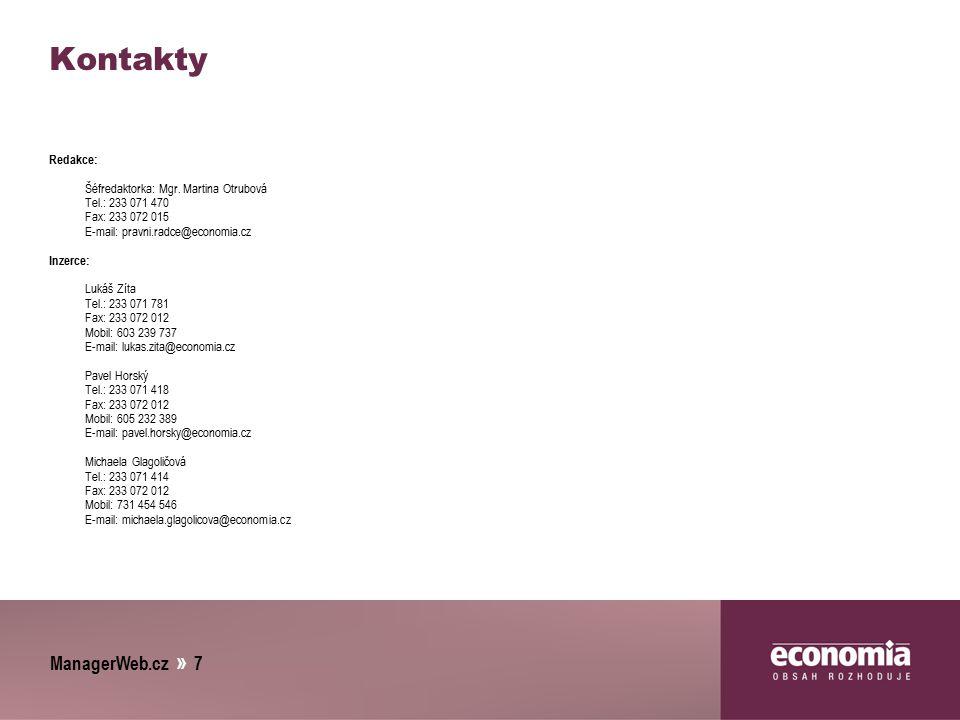 ManagerWeb.cz » 7 Kontakty Redakce: Šéfredaktorka: Mgr. Martina Otrubová Tel.: 233 071 470 Fax: 233 072 015 E-mail: pravni.radce@economia.cz Inzerce: