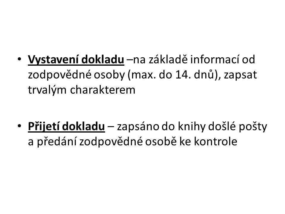 Vystavení dokladu –na základě informací od zodpovědné osoby (max. do 14. dnů), zapsat trvalým charakterem Přijetí dokladu – zapsáno do knihy došlé poš