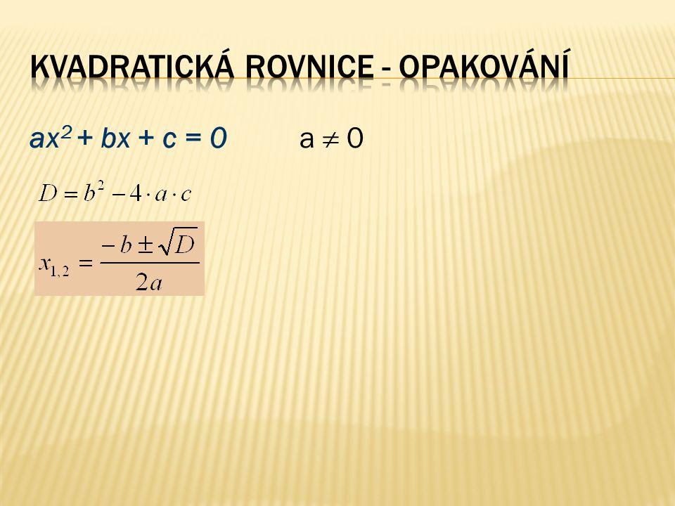 ax 2 + bx + c = 0a,b,c  R a  0 D = b 2 – 4ac  0  rovnice má právě dva kořeny – komplexně sdružená imaginární čísla