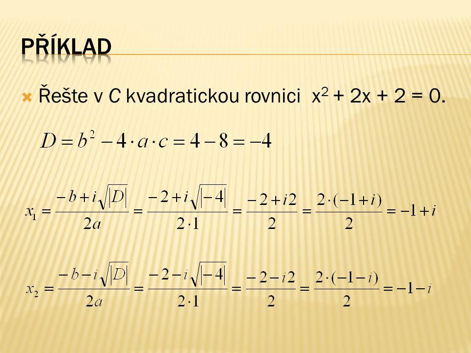  Řešte v C rovnici x 2 + 2x + 5 = 0.  Řešte v C rovnici 3x 2 + 4x + 2 = 0. Řešení