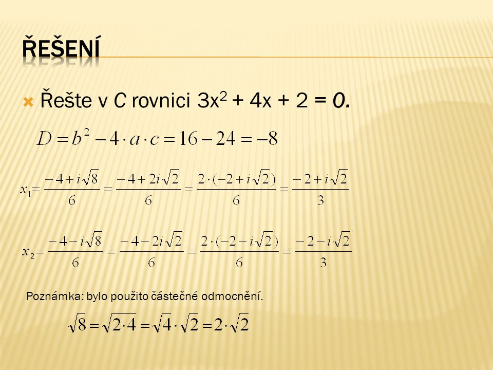 1.Řešte v C rovnici x 2 + 6x + 10 = 0. 2. Řešte v C rovnici 2x 2 + 3 = 0.