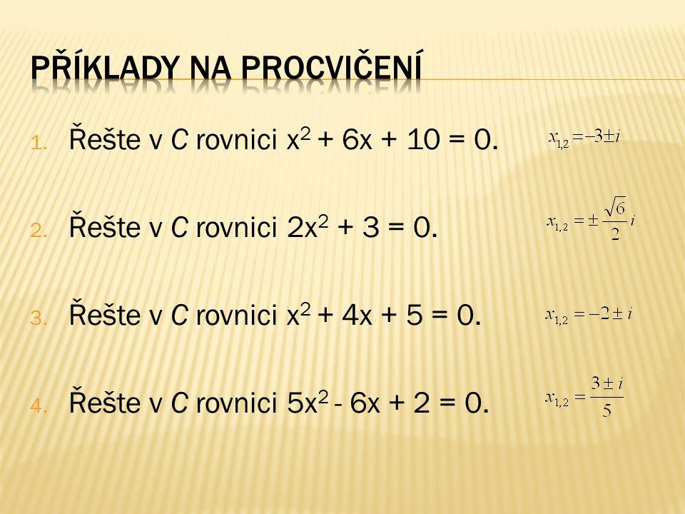1. Řešte v C rovnici x 2 + 6x + 10 = 0. 2. Řešte v C rovnici 2x 2 + 3 = 0.