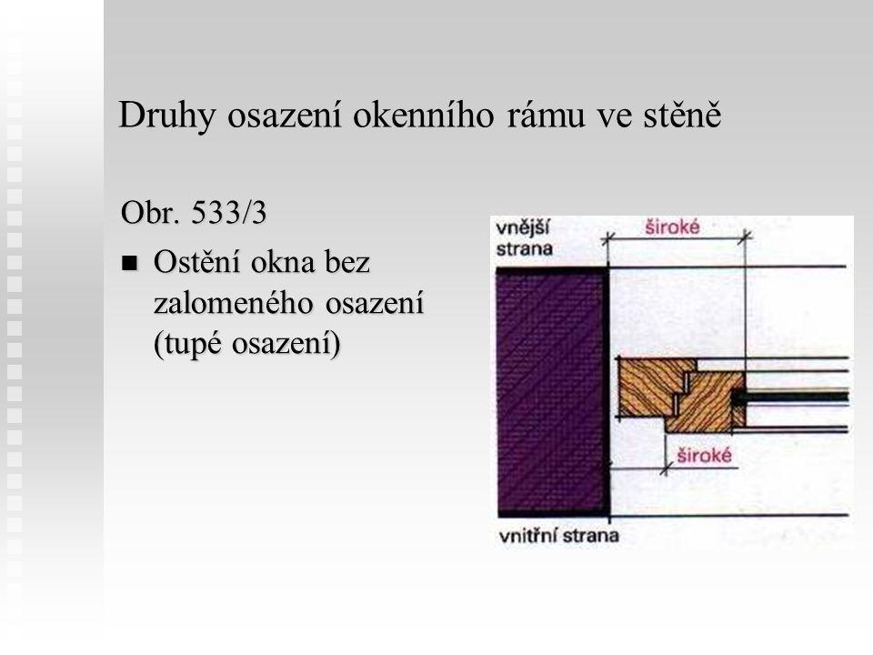 Druhy osazení okenního rámu ve stěně Obr. 533/3 Ostění okna bez zalomeného osazení (tupé osazení)