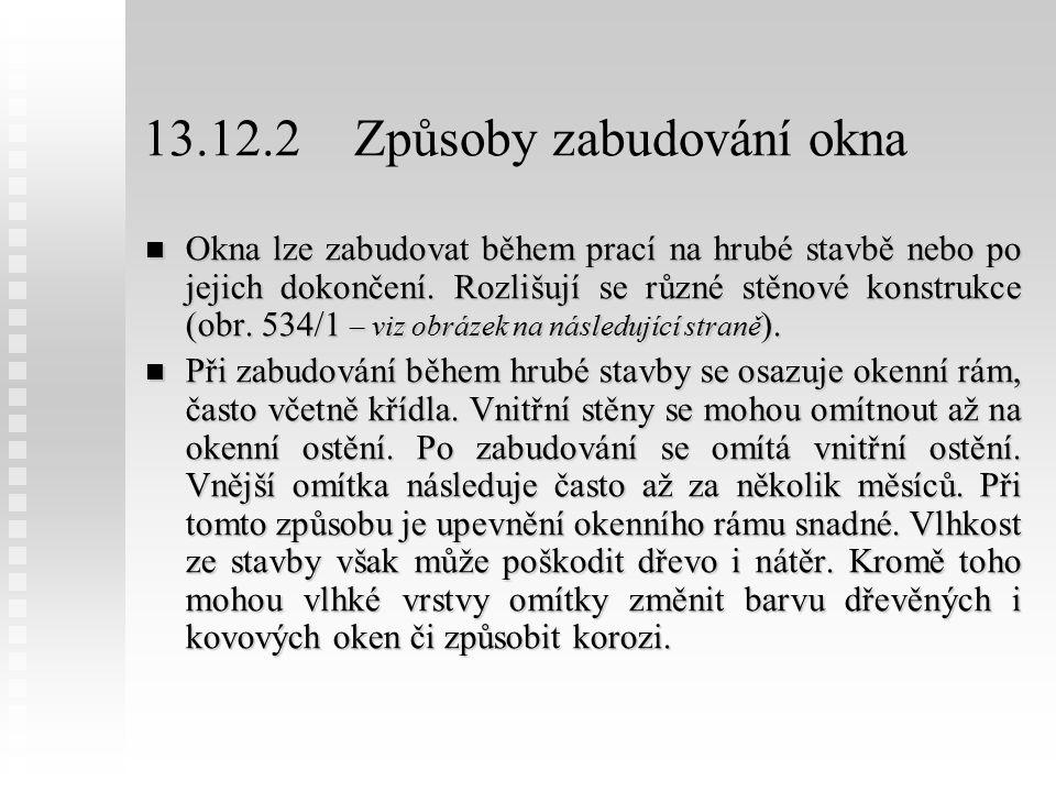 13.12.2Způsoby zabudování okna Okna lze zabudovat během prací na hrubé stavbě nebo po jejich dokončení.