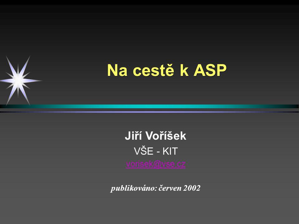 Na cestě k ASP Jiří Voříšek VŠE - KIT vorisek@vse.cz publikováno: červen 2002