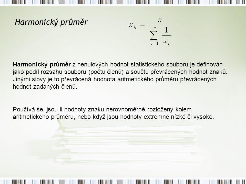 Harmonický průměr Harmonický průměr z nenulových hodnot statistického souboru je definován jako podíl rozsahu souboru (počtu členů) a součtu převrácených hodnot znaků.
