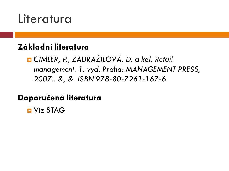 Literatura Základní literatura  CIMLER, P., ZADRAŽILOVÁ, D. a kol. Retail management. 1. vyd. Praha: MANAGEMENT PRESS, 2007.. &, &. ISBN 978-80-7261-
