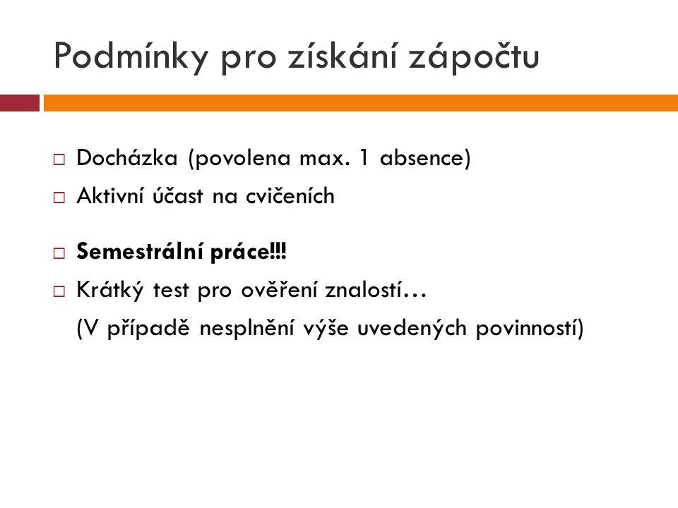 Podmínky pro získání zápočtu  Docházka (povolena max. 1 absence)  Aktivní účast na cvičeních  Semestrální práce!!!  Krátký test pro ověření znalos