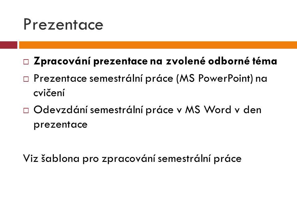 Prezentace  Zpracování prezentace na zvolené odborné téma  Prezentace semestrální práce (MS PowerPoint) na cvičení  Odevzdání semestrální práce v M