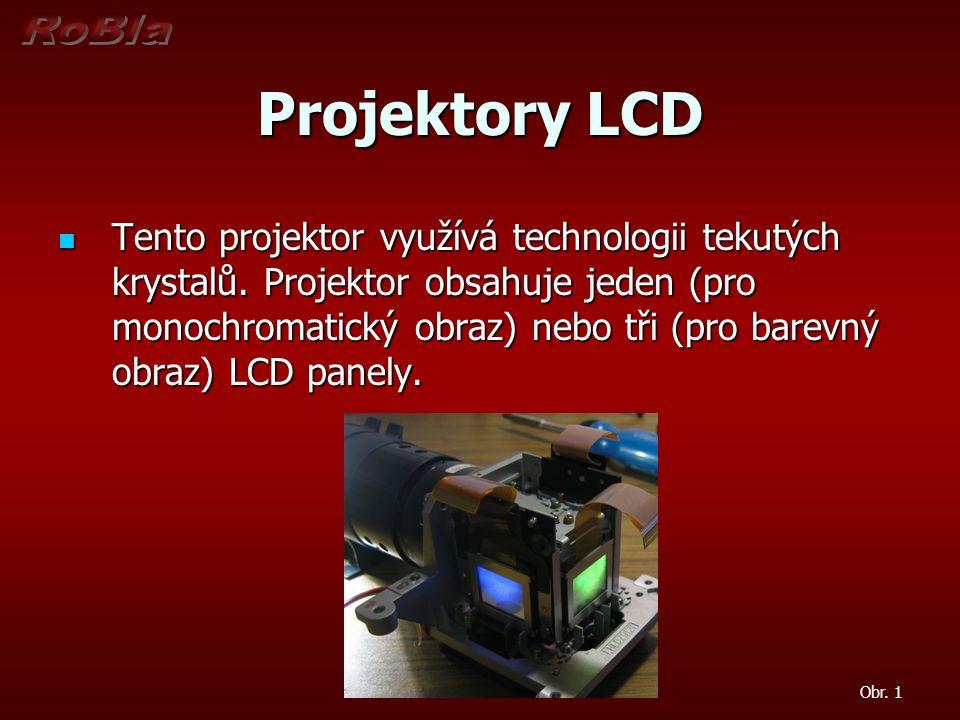 Projektory LCD Tento projektor využívá technologii tekutých krystalů. Projektor obsahuje jeden (pro monochromatický obraz) nebo tři (pro barevný obraz